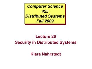 Computer Science 425 Distributed Systems Fall 2009