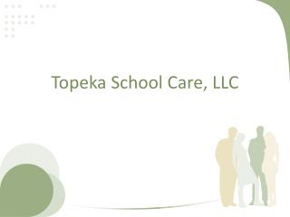 Topeka School Care, LLC