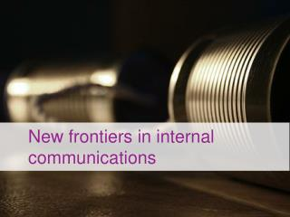 New frontiers in internal communications