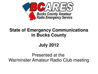 State of Emergency Communications in Bucks County July 2012 Presented at the
