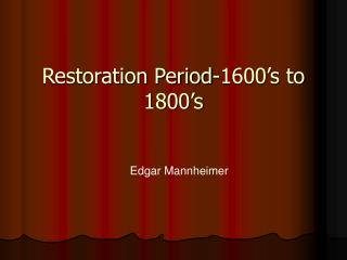 Restoration Period-1600's to 1800's