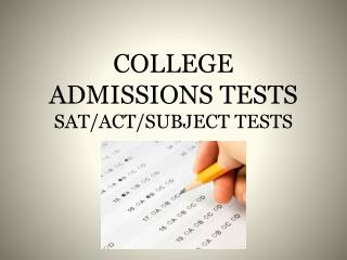 COLLEGE ADMISSIONS TESTS SAT/ACT/SUBJECT TESTS