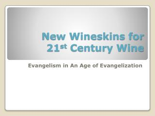 New Wineskins for 21 st  Century Wine