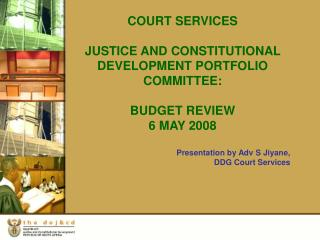 COURT SERVICES JUSTICE AND CONSTITUTIONAL DEVELOPMENT PORTFOLIO COMMITTEE:   BUDGET REVIEW