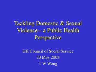 Tackling Domestic & Sexual Violence-- a Public Health Perspective