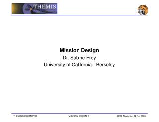 Mission Design Dr. Sabine Frey University of California - Berkeley