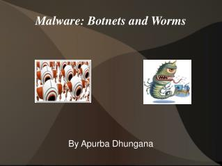Malware: Botnets and Worms