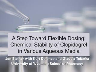 A Step Toward Flexible Dosing: Chemical Stability of Clopidogrel in Various Aqueous Media