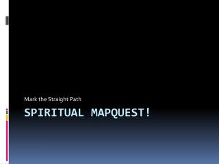 Spiritual  Mapquest !