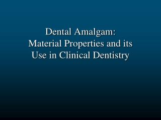 Dental Amalgam: Material Properties and its Use in Clinical Dentistry