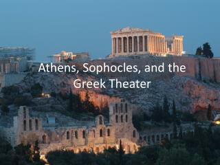 Athens, Sophocles, and the Greek Theater