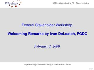 Federal Stakeholder Workshop  Welcoming Remarks by Ivan DeLoatch, FGDC