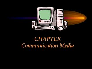 CHAPTER   Communication Media
