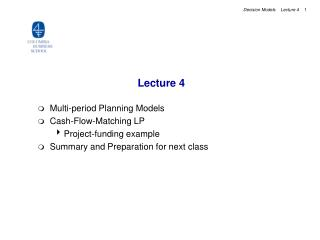 Lecture 4 Multi-period Planning Models Cash-Flow-Matching LP Project-funding example