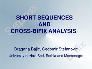 SHORT SEQUENCES AND CROSS-BIFIX ANA LYSIS