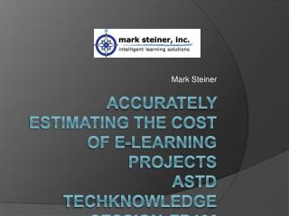 Accurately Estimating the Cost of E-Learning Projects  ASTD Techknowledge  Session  FR100