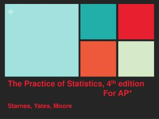The Practice of Statistics, 4 th  edition 						For AP*