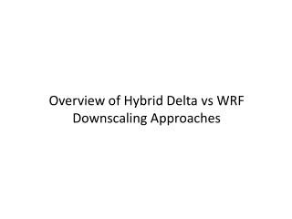 Overview of Hybrid Delta  vs  WRF Downscaling Approaches