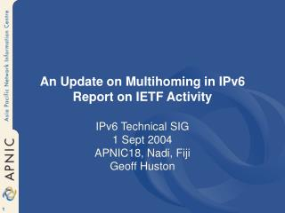 An Update on Multihoming in IPv6 Report on IETF Activity