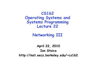 CS162 Operating Systems and Systems Programming Lecture 22 Networking III