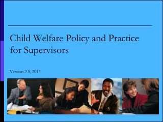 Child Welfare Policy and Practice for Supervisors Version 2.0, 2013