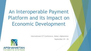 An Interoperable Payment Platform and its Impact on Economic Development