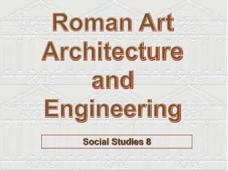 Roman Art Architecture and Engineering
