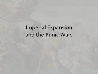 Imperial Expansion and the Punic Wars