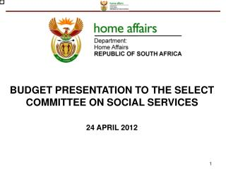 BUDGET PRESENTATION TO THE SELECT COMMITTEE ON SOCIAL SERVICES 24 APRIL 2012