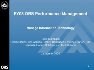 FY03 ORS Performance Management  Manage Information Technology Team Members: