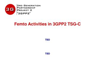 Femto Activities in 3GPP2 TSG-C