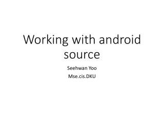 Working with android source