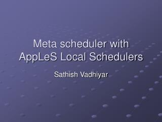 Meta scheduler with AppLeS Local Schedulers
