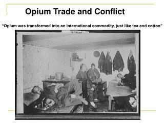 """Opium was transformed into an international commodity, just like tea and cotton"""