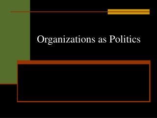 Organizations as Politics