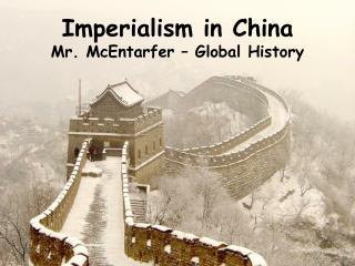 Imperialism in China Mr. McEntarfer – Global History