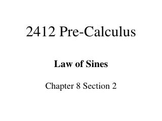 2412 Pre-Calculus Law of Sines Chapter 8 Section 2
