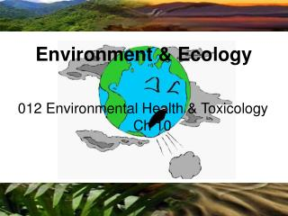 012 Environmental Health & Toxicology 				Ch 10