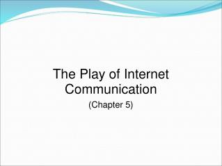 The Play of Internet Communication
