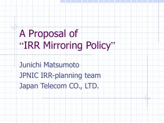 """A Proposal of """" IRR Mirroring Policy """""""