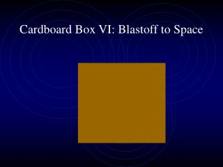 Cardboard Box VI: Blastoff to Space
