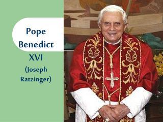 Pope Benedict XVI (Joseph Ratzinger)