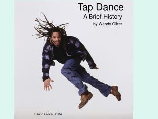 Tap Dance A Brief History by Wendy Oliver