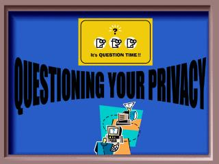 QUESTIONING YOUR PRIVACY