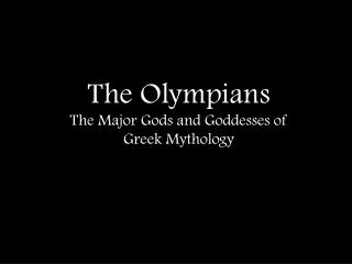 The Olympians The Major Gods and Goddesses of  Greek Mythology