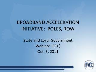 BROADBAND ACCELERATION INITIATIVE:  POLES, ROW