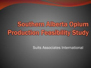 Southern Alberta Opium Production Feasibility Study