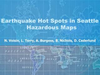 Earthquake Hot Spots in Seattle 		   Hazardous Maps