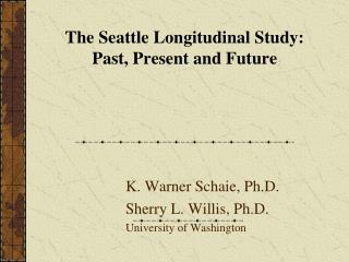 The Seattle Longitudinal Study:  Past, Present and Future