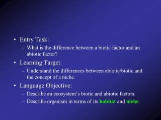 Entry Task: What is the difference between a biotic factor and an abiotic factor? Learning Target: